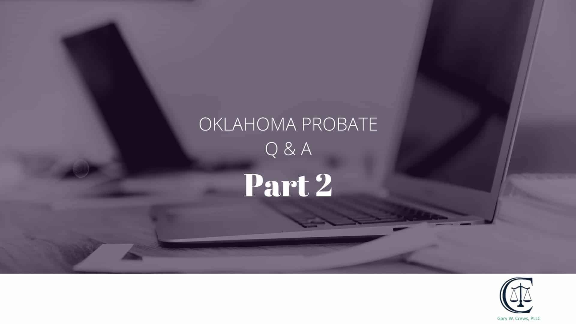 oklahoma probate law q & a part 2 - probate Qa 3 - Oklahoma Probate Law Q & A Part 2