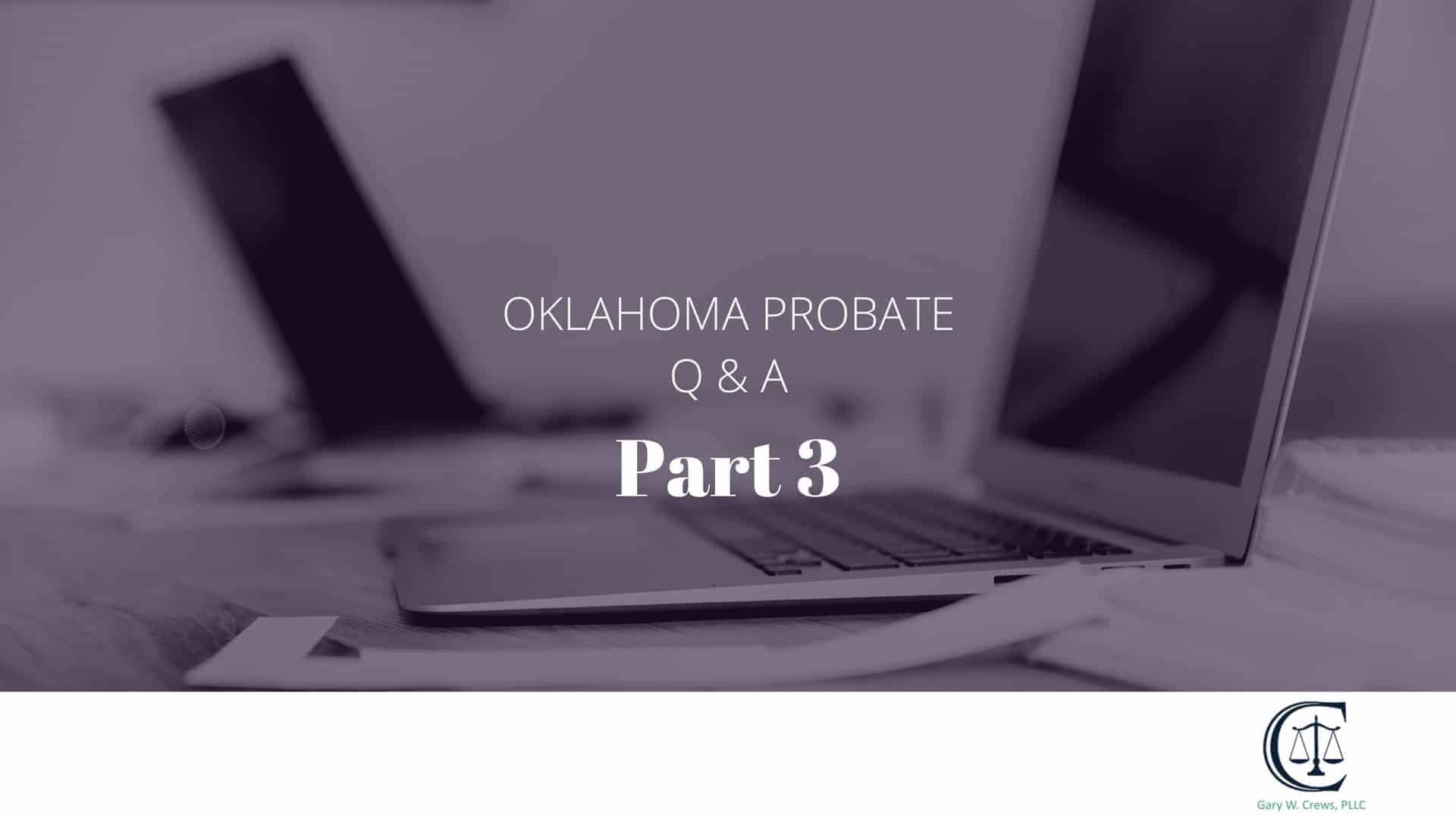 oklahoma probate law q & a part 3 - probate Qa 2 1 - Oklahoma Probate Law Q & A Part 3