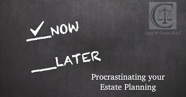 Tulsa Probate Attorney | Gary Crews procrastinating on your estate plan? - garys newsletter blog1 - Procrastinating on your Estate Plan?