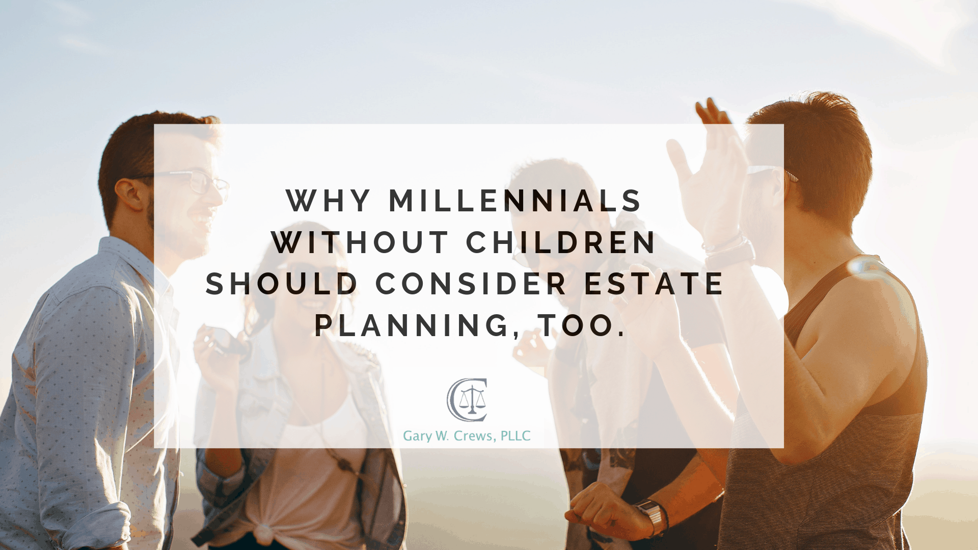 auto draft - Why Millienials Without Children Should Consider Estate Planning Too - Why Millennials without children should consider estate planning, too