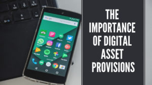- The Importance of Digital Asset Provisions 300x169 - The Importance of Digital Asset Provisions